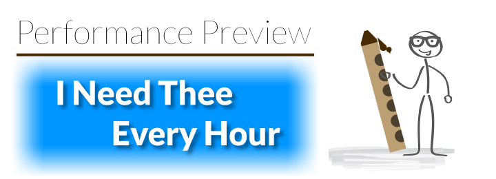 Performance Preview: I Need Thee Every Hour