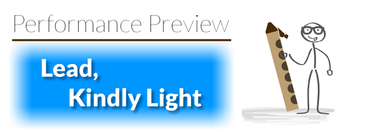 Performance Preview: Lead, Kindly Light