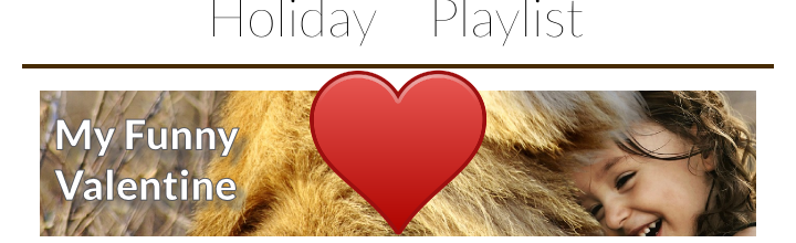 Holiday Playlist – My Funny Valentine