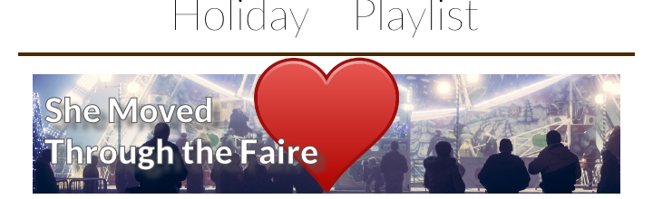 Holiday Playlist – She Moved Through the Faire